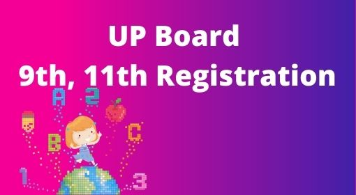 UP Board Class 9th 11th Registration Date 2020-21, Class 9, 10 Registration form-